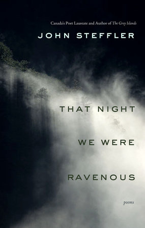 That Night We Were Ravenous by John Steffler