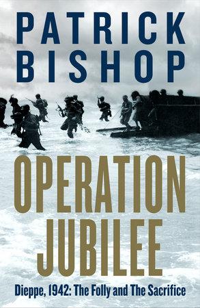 Operation Jubilee by Patrick Bishop
