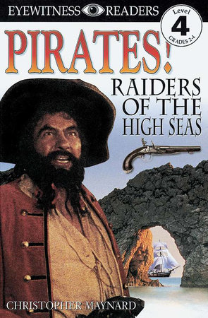 DK Readers L4: Pirates: Raiders of the High Seas by Christopher Maynard