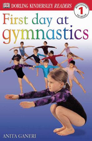 DK Readers L1: First Day at Gymnastics by Anita Ganeri