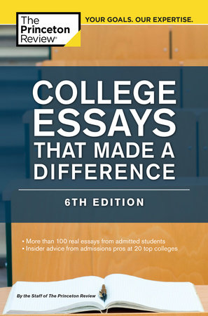 College Essays That Made a Difference, 6th Edition by The Princeton Review