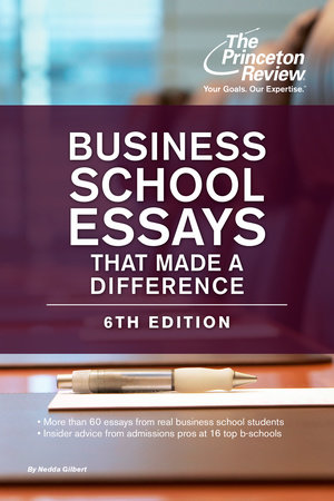 Business School Essays That Made a Difference, 6th Edition by The Princeton Review