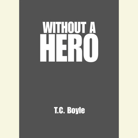 Without a Hero by T.C. Boyle