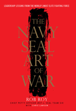 The Navy SEAL Art of War by Rob Roy and Chris Lawson