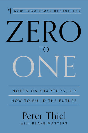 Zero to One by Peter Thiel and Blake Masters