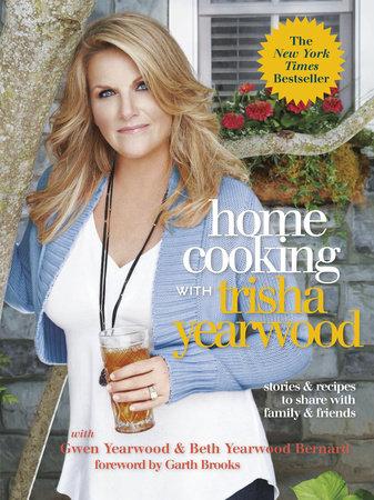 Home Cooking with Trisha Yearwood by Trisha Yearwood, Gwen Yearwood and Beth Yearwood Bernard