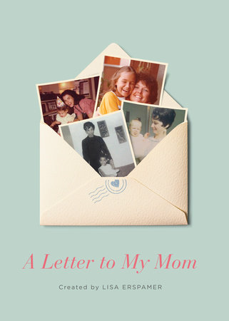 A Letter to My Mom by Lisa Erspamer