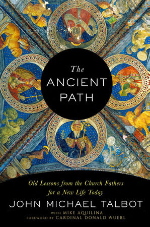 The Ancient Path by John Michael Talbot and Mike Aquilina