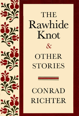 RAWHIDE KNOT&OTH STORIES by Conrad Richter