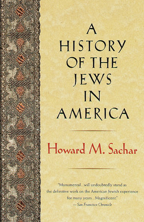 A History of the Jews in America by Howard M. Sachar