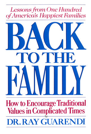 Back to the Family by Dr. Ray Guarendi