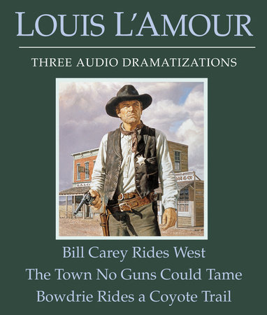 Bill Carey Rides West/The Town No Guns Could Tame/Bowdrie Rides a Coyote Trail by Louis L'Amour