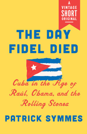 The Day Fidel Died by Patrick Symmes