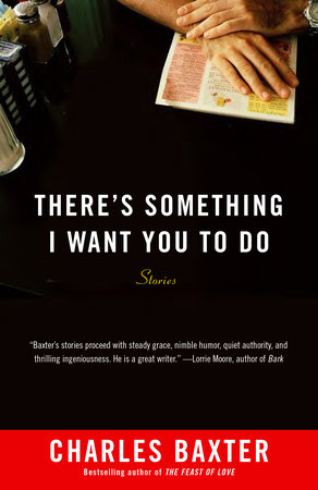 There's Something I Want You to Do by Charles Baxter
