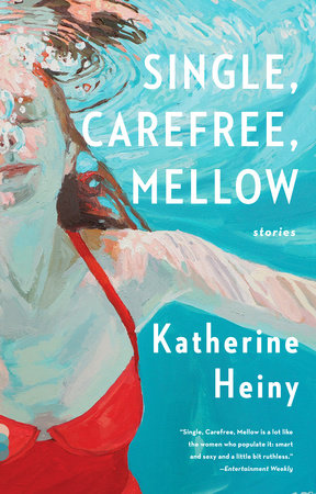 Single, Carefree, Mellow by Katherine Heiny