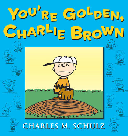 You're Golden, Charlie Brown by Charles M Schulz
