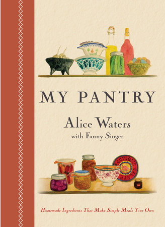 My Pantry by Alice Waters and Fanny Singer