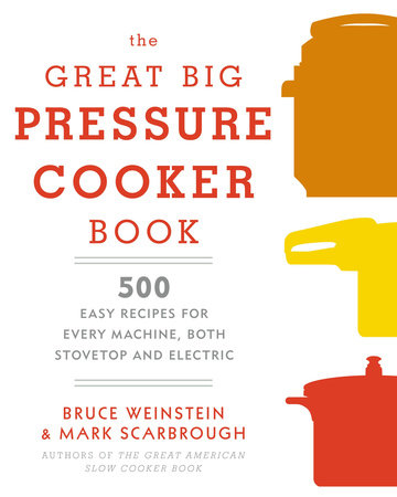 The Great Big Pressure Cooker Book by Bruce Weinstein and Mark Scarbrough