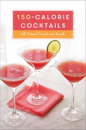 150-Calorie Cocktails by Clarkson Potter