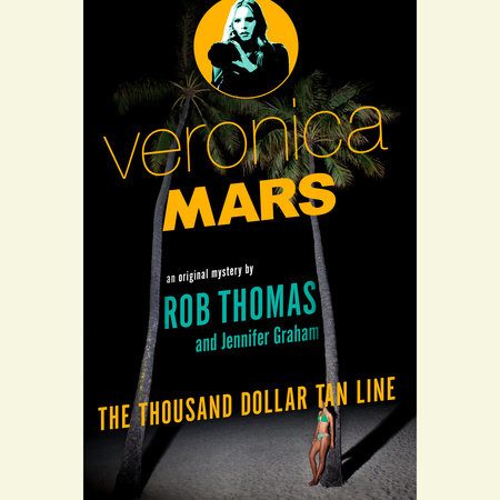 Veronica Mars: An Original Mystery by Rob Thomas by Rob Thomas and Jennifer Graham