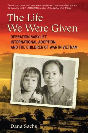The Life We Were Given by Dana Sachs