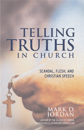 Telling Truths in Church by Mark D. Jordan