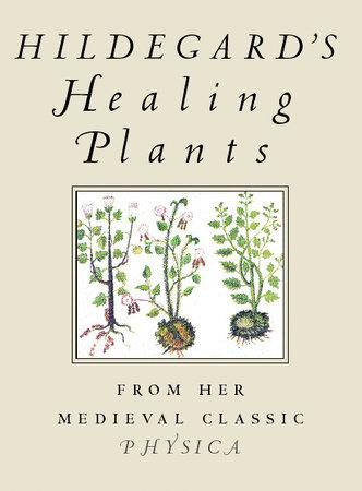 Hildegard's Healing Plants by Hildegard Von Bingen