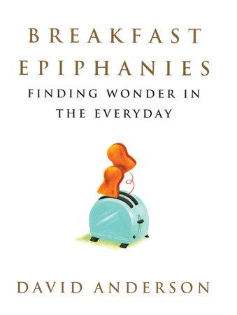 Breakfast Epiphanies by David Anderson