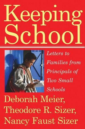 Keeping School by Deborah Meier, Theodore R. Sizer and Nancy Faust Sizer