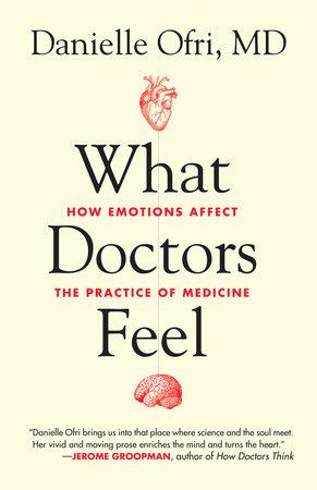 What Doctors Feel by Danielle Ofri, MD