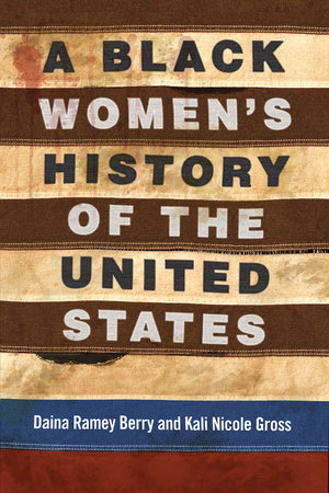A Black Women's History of the United States by Daina Ramey Berry,Kali Nicole Gross
