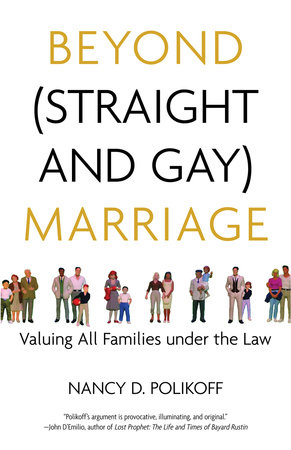Beyond (Straight and Gay) Marriage by Nancy D. Polikoff and Michael Bronski