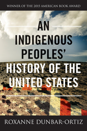 An Indigenous Peoples' History of the United States by Roxanne Dunbar-Ortiz