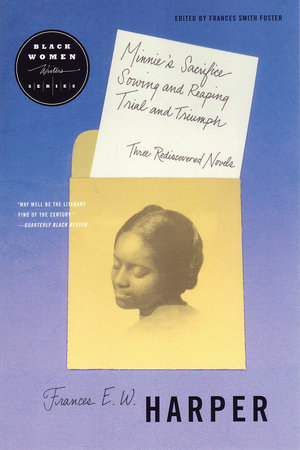 Minnie's Sacrifice, Sowing and Reaping, Trial and Triumph by Frances Harper