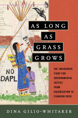 As Long as Grass Grows by Dina Gilio-Whitaker