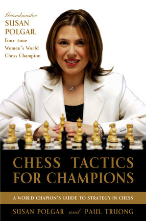 Chess Tactics for Champions by Susan Polgar and Paul Truong Foreword by Anatoly Karpov