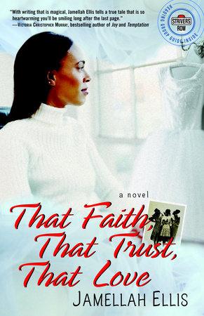 That Faith, That Trust, That Love by Jamellah Ellis