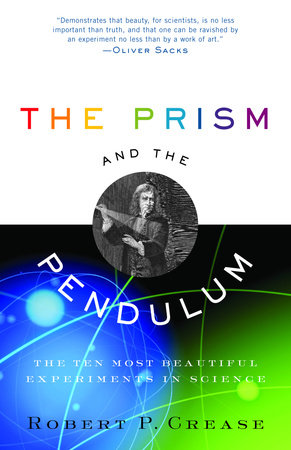 The Prism and the Pendulum by Robert Crease