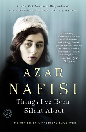 Things I've Been Silent About by Azar Nafisi - Reading Guide -  PenguinRandomHouse com: Books
