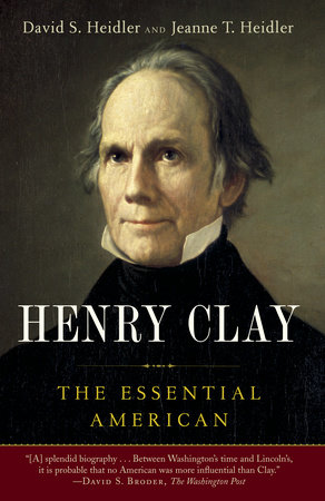 Henry Clay by David S. Heidler and Jeanne T. Heidler