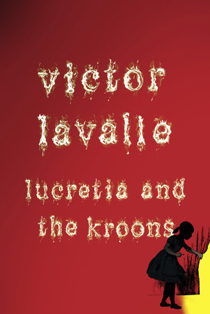 Lucretia and the Kroons (Novella) by Victor LaValle