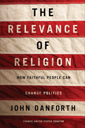 The Relevance of Religion by John Danforth
