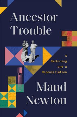 Ancestor Trouble by Maud Newton