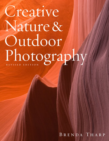 Creative Nature & Outdoor Photography, Revised Edition by Brenda Tharp
