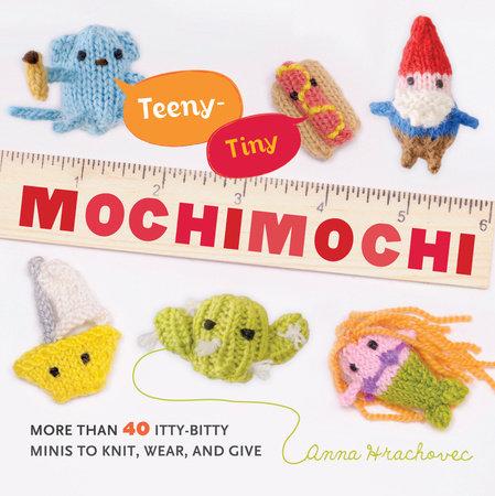 Teeny-Tiny Mochimochi by Anna Hrachovec