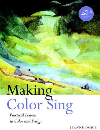 Making Color Sing, 25th Anniversary Edition by Jeanne Dobie