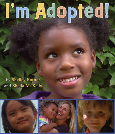 I'm Adopted! by Shelley Rotner and Sheila M. Kelly