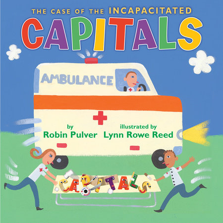 The Case of the Incapacitated Capitals by Robin Pulver