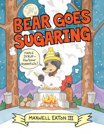 Bear Goes Sugaring by Maxwell Eaton, III