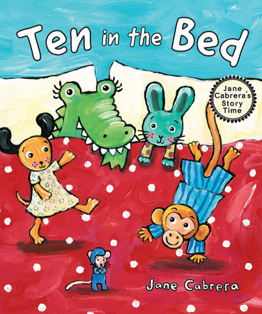 Ten in the Bed by Written & illustrated by Jane Cabrera